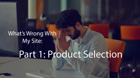 What's Wrong With My eCommerce Site Part 1: Product Selection