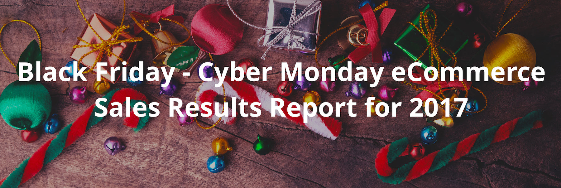 Black Friday - Cyber Monday eCommerce Sales Results Report 2017