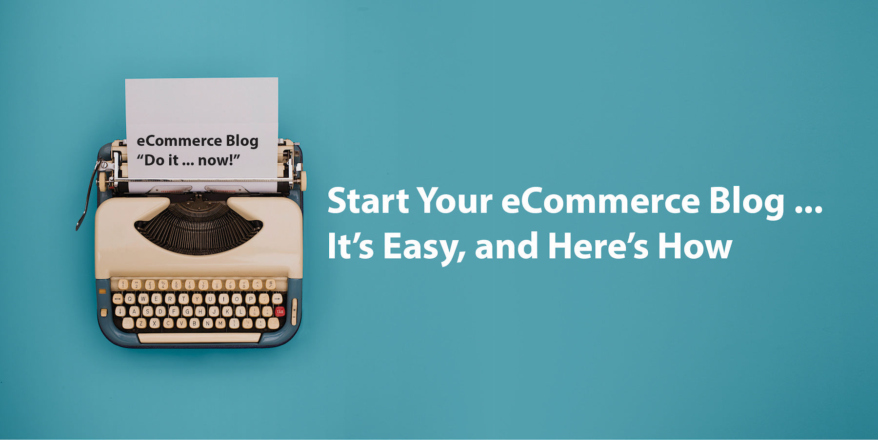 Start Your eCommerce Blog – It's Easy, and Here's How