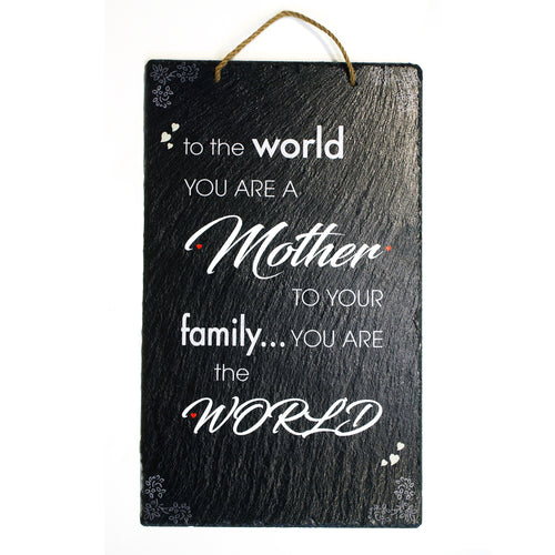 To The World You Are A Mother, But To Your Family, You Are The World: Home Decor 11.7