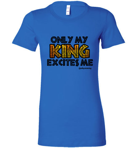 Only My King Excites (Slim Fit)