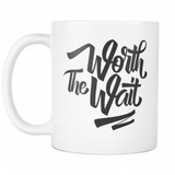 Worth The Wait Mug
