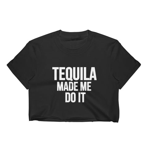 Tequila Made Me Do It (Crop Top)
