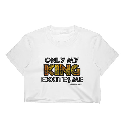 Only My King Excites Me (Crop Top)