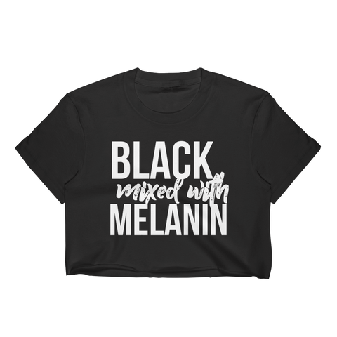 Black Mixed With Melanin (Crop Top)