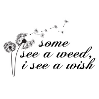 Some See A Weed I See A Wish