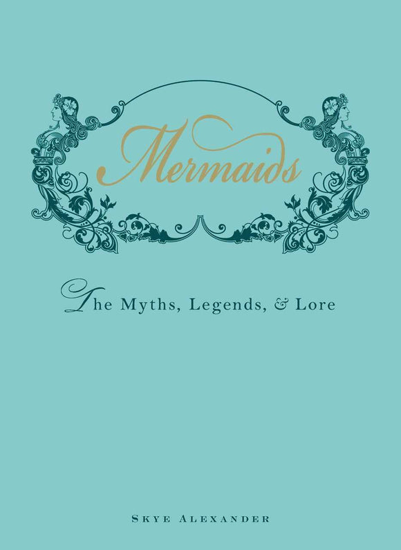 Mermaids (The Myths, Legends, and Lore) By Skye Alexander