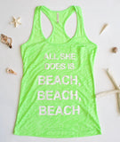 All She does is BEACH BEACH BEACH tank top