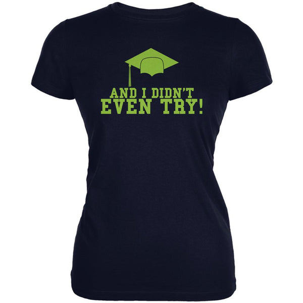 Graduation Didn't Even Try Juniors Soft T Shirt