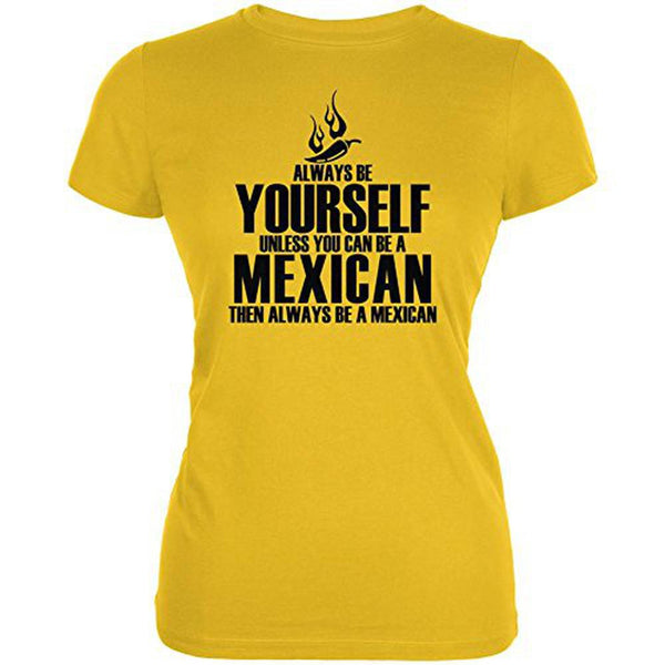 Cinco De Mayo Be Yourself Mexican Juniors Soft T Shirt
