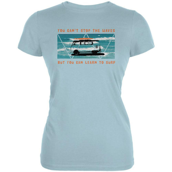You Can't Stop The Waves Juniors Soft T Shirt