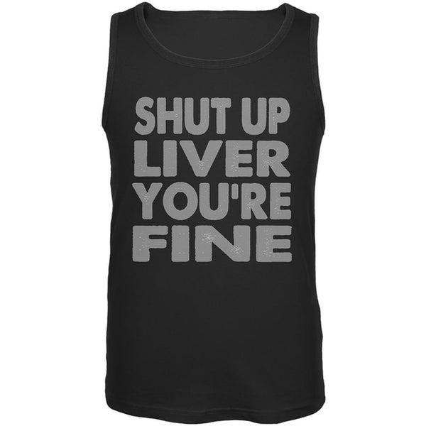 Shut Up Liver You're Fine Funny Mens Tank Top