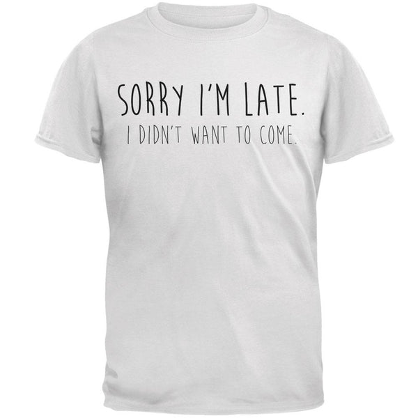 Sorry I'm Late I Didn't Want to Come Black Text Mens T Shirt