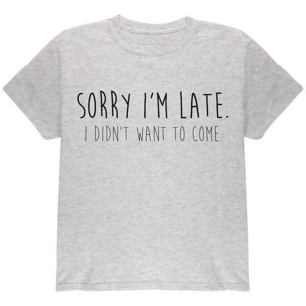 Sorry I'm Late I Didn't Want to Come Black Text Youth T Shirt