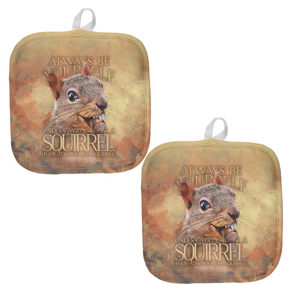 Always Be Yourself Unless Squirrel Nuts All Over Pot Holder (Set of 2)