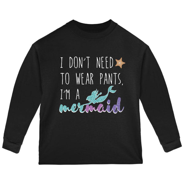 Mermaids Don't Need to Wear Pants Toddler Long Sleeve T Shirt