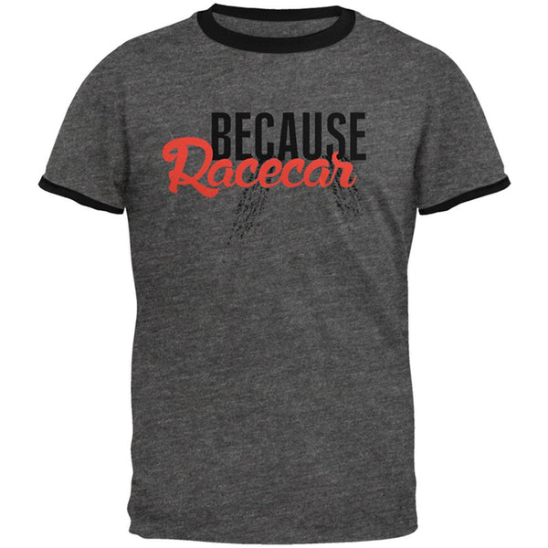 Because Racecar Mens Ringer T Shirt