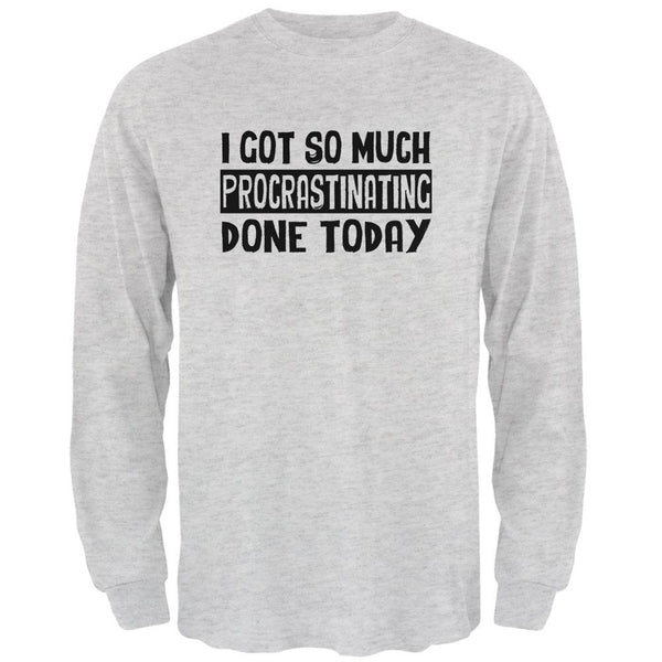 I Got So Much Procrastinating Done Today Mens Long Sleeve T Shirt