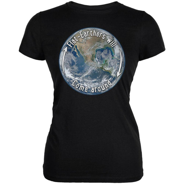 Earth Day Flat Earthers Will Come Around Juniors Soft T Shirt