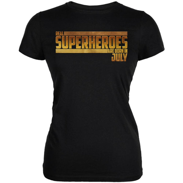 Real Superheroes are born in July Juniors Soft T Shirt