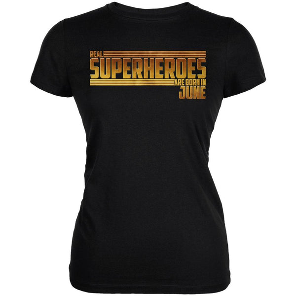 Real Superheroes are born in June Juniors Soft T Shirt
