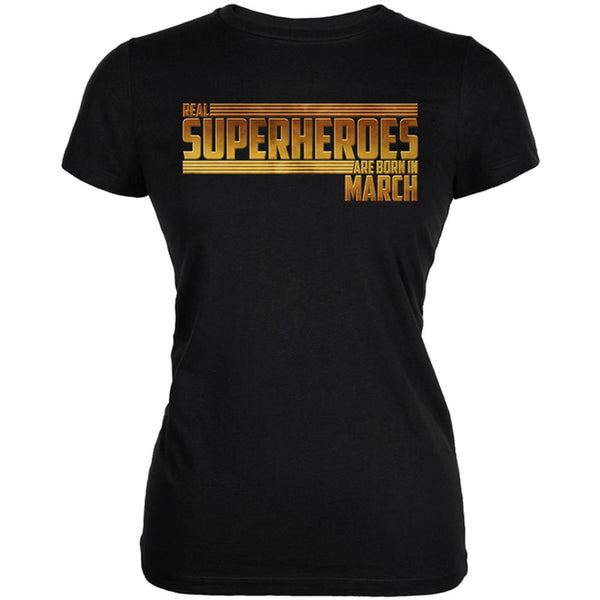 Real Superheroes are born in March Juniors Soft T Shirt