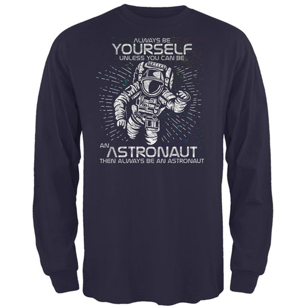 Always be Yourself Unless Astronaut Mens Long Sleeve T Shirt