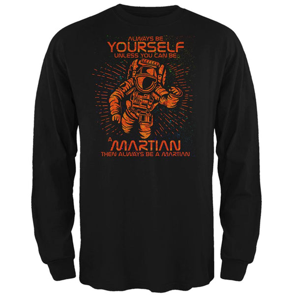 Always be Yourself Unless Martian Mens Long Sleeve T Shirt