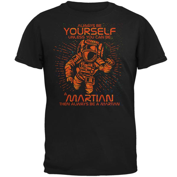 Always be Yourself Unless Martian Mens T Shirt