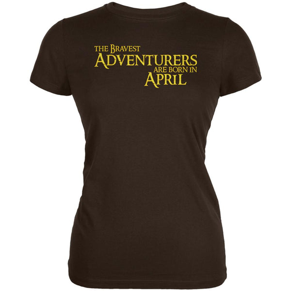Brave Adventurers are Born in April Juniors Soft T Shirt