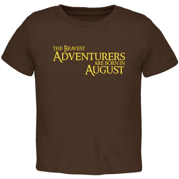 Brave Adventurers are Born in August Toddler T Shirt