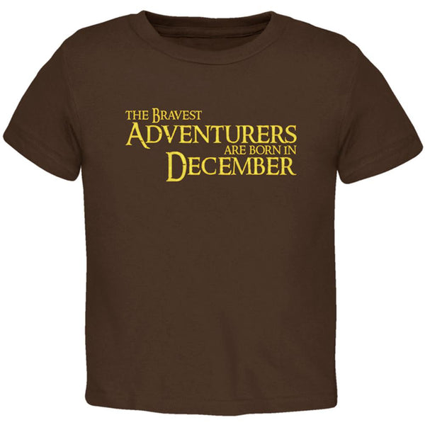 Brave Adventurers are Born in December Toddler T Shirt
