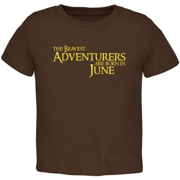 Brave Adventurers are Born in June Toddler T Shirt