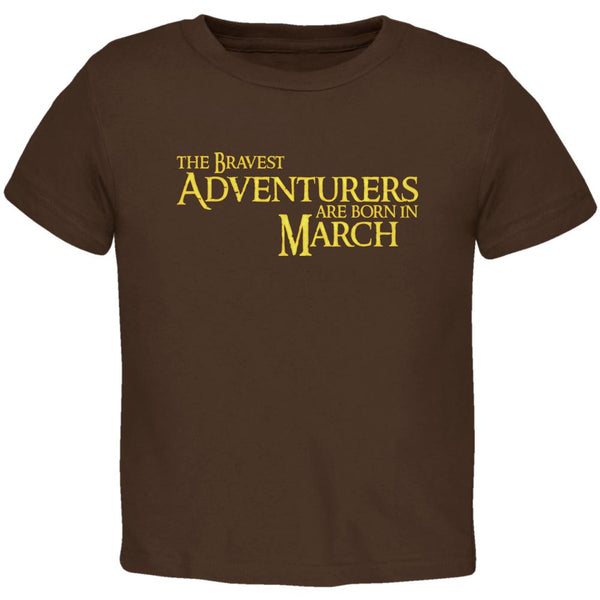 Brave Adventurers are Born in March Toddler T Shirt