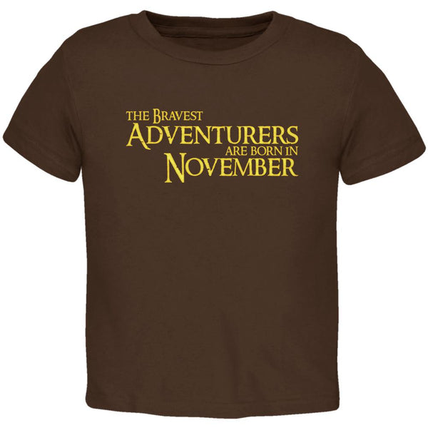 Brave Adventurers are Born in November Toddler T Shirt