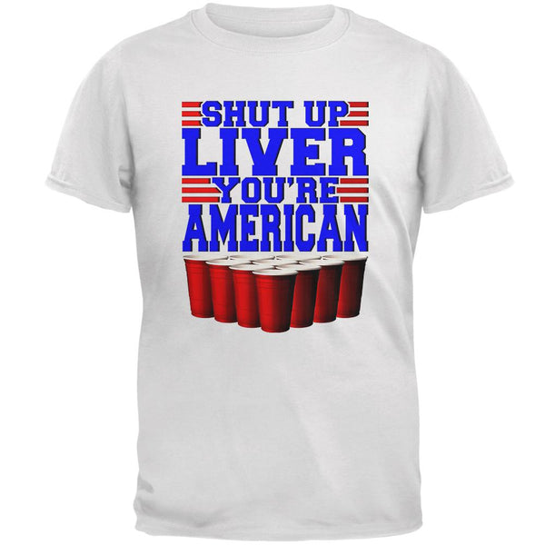 4th of July Shut Up Liver You're Fine American Mens T Shirt