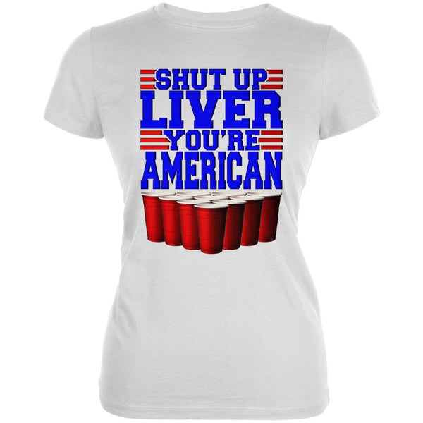 4th of July Shut Up Liver You're Fine American Juniors Soft T Shirt