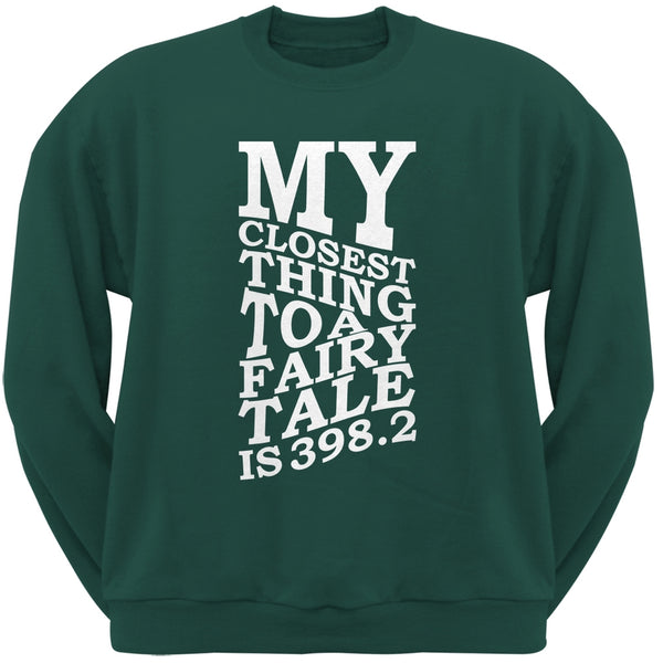 My Closest Thing to a Fairy Tale is 398.2 Forest Green Adult Sweatshirt