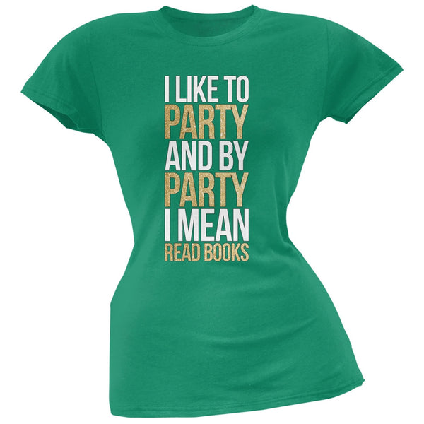 I Like to Party and by Party I Mean Books Kelly Green Soft Juniors T-Shirt