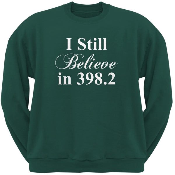 I Still Believe in 398.2 Forest Green Adult Sweatshirt