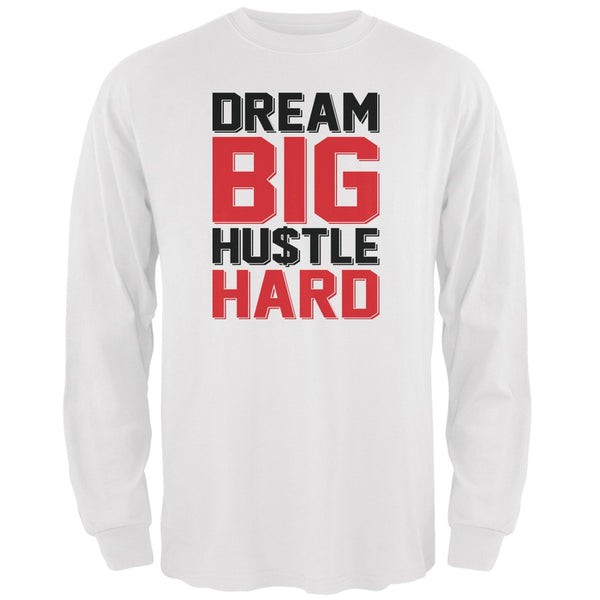 Dream Big Hustle Hard White Adult Long Sleeve T-Shirt