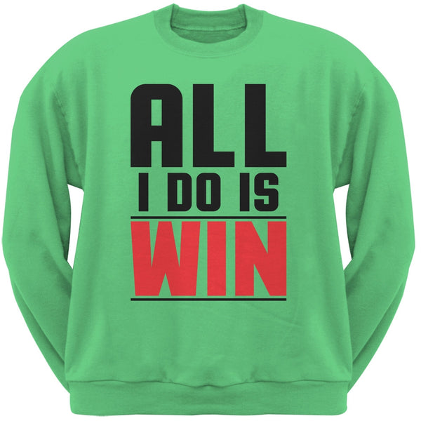 All I Do Is Win Irish Green Adult Sweatshirt