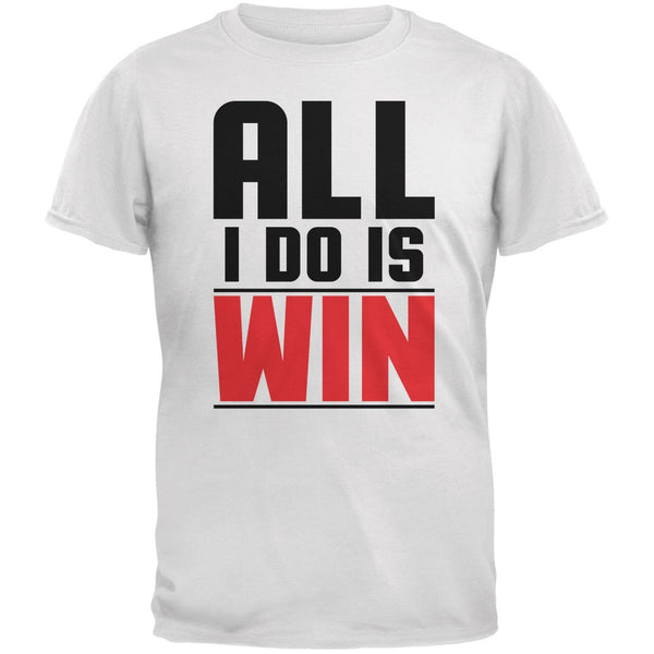 All I Do Is Win White Adult T-Shirt