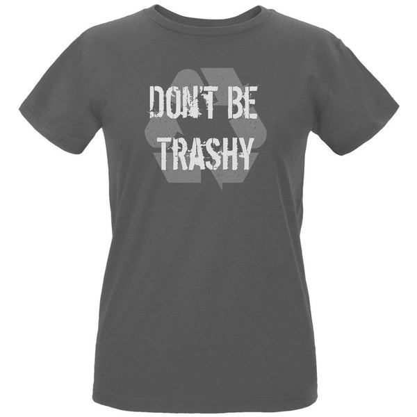 Earth Day - Don't Be Trashy, Recycle Women's Organic Charcoal T-Shirt