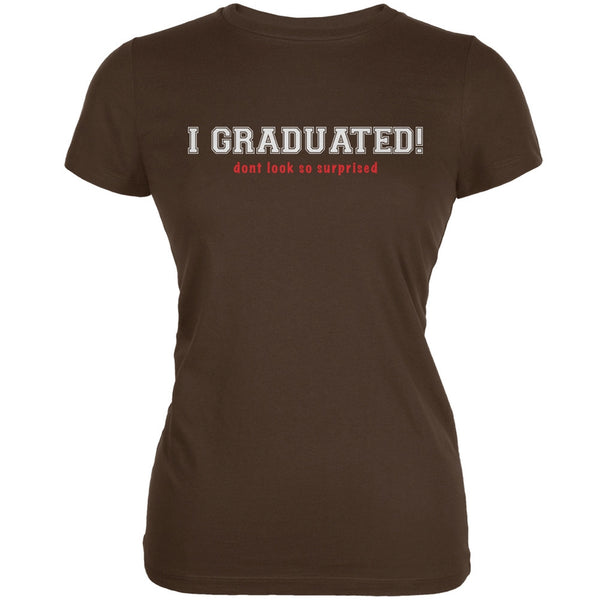 Graduation Don't Look So Surprised Brown Juniors Soft T-Shirt