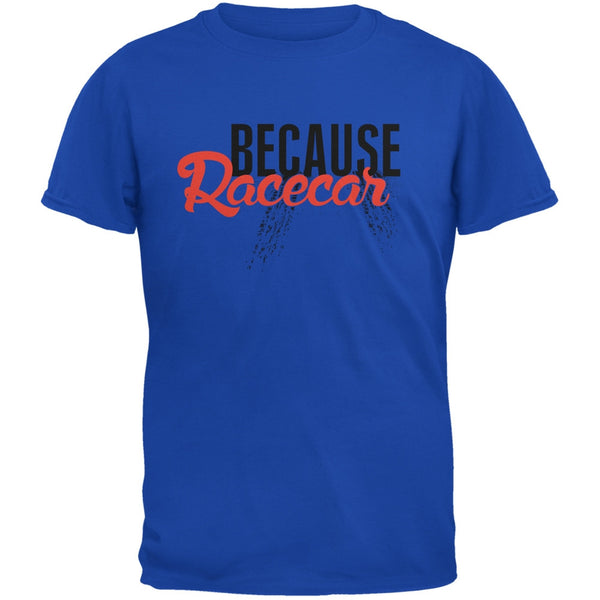 Because Racecar Royal Adult T-Shirt