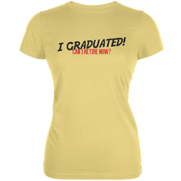 Graduation - Can I Retire Now? Yellow Juniors Soft T-Shirt