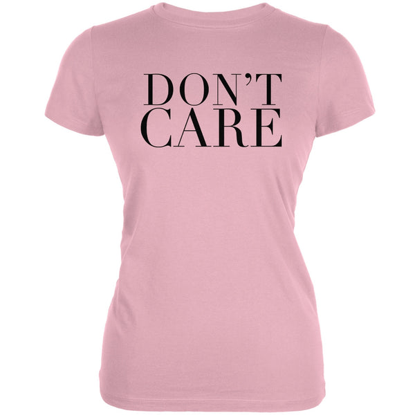 Don't Care Pink Juniors Soft T-Shirt