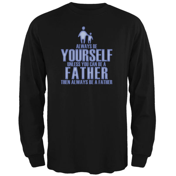 Father's Day Always Be Yourself Father Black Adult Long Sleeve T-Shirt