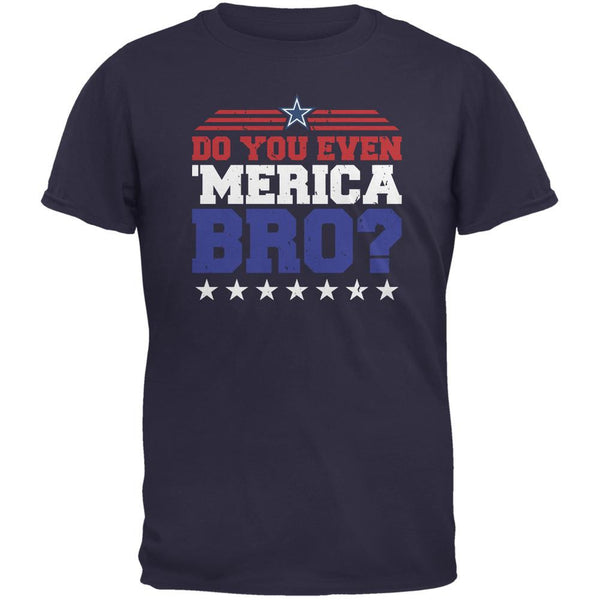 4th Of July Do You Even 'Merica Bro? Navy Adult T-Shirt